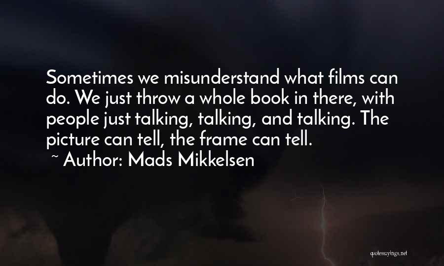 Talking To You Picture Quotes By Mads Mikkelsen