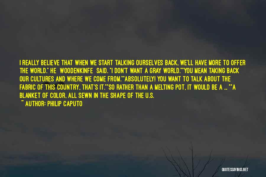 Talking To Your Ex Quotes By Philip Caputo