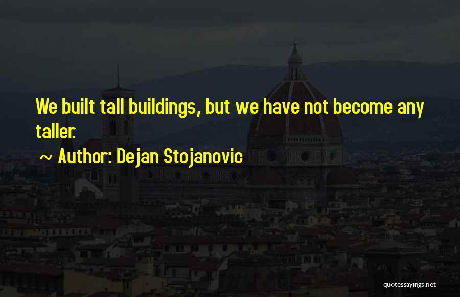 Tall Buildings Quotes By Dejan Stojanovic