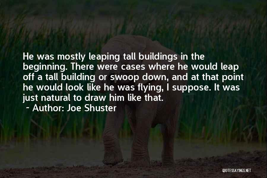 Tall Buildings Quotes By Joe Shuster