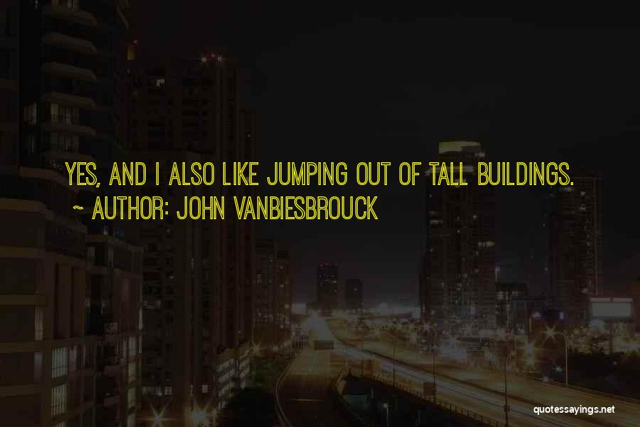 Tall Buildings Quotes By John Vanbiesbrouck