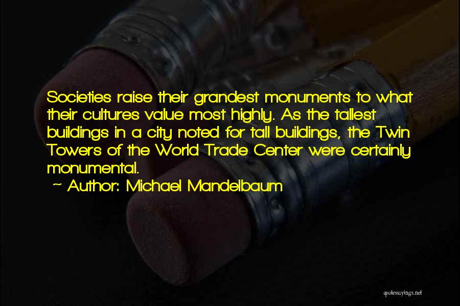 Tall Buildings Quotes By Michael Mandelbaum