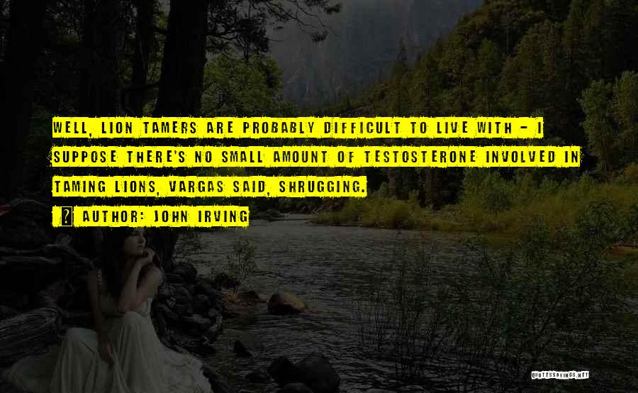 Taming A Lion Quotes By John Irving