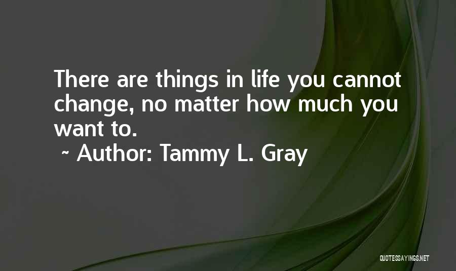 Tammy L. Gray Quotes 638170