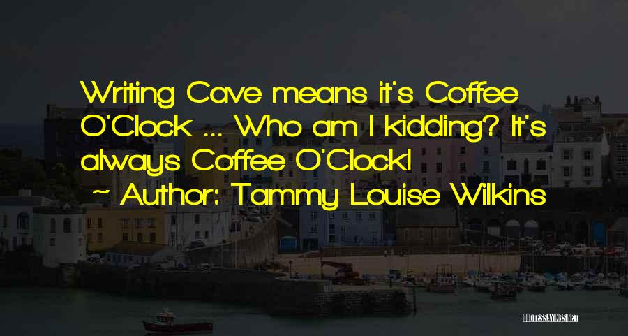 Tammy-Louise Wilkins Quotes 979322