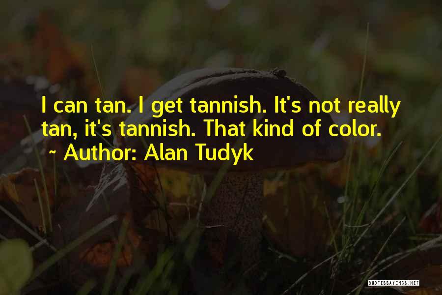 Tan Quotes By Alan Tudyk