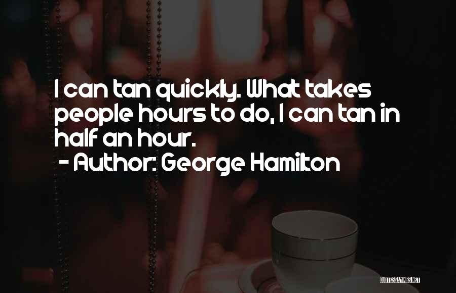 Tan Quotes By George Hamilton