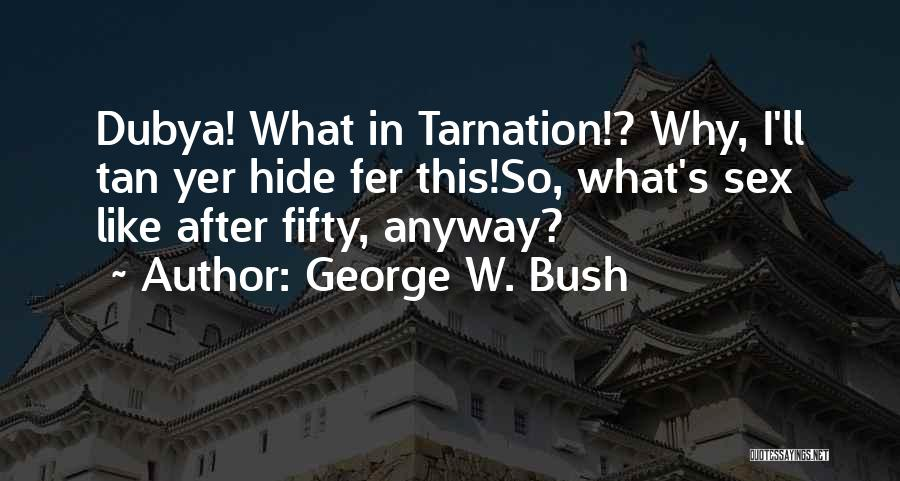 Tan Quotes By George W. Bush