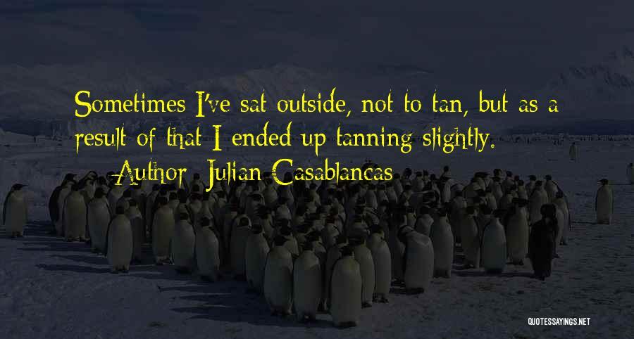 Tan Quotes By Julian Casablancas