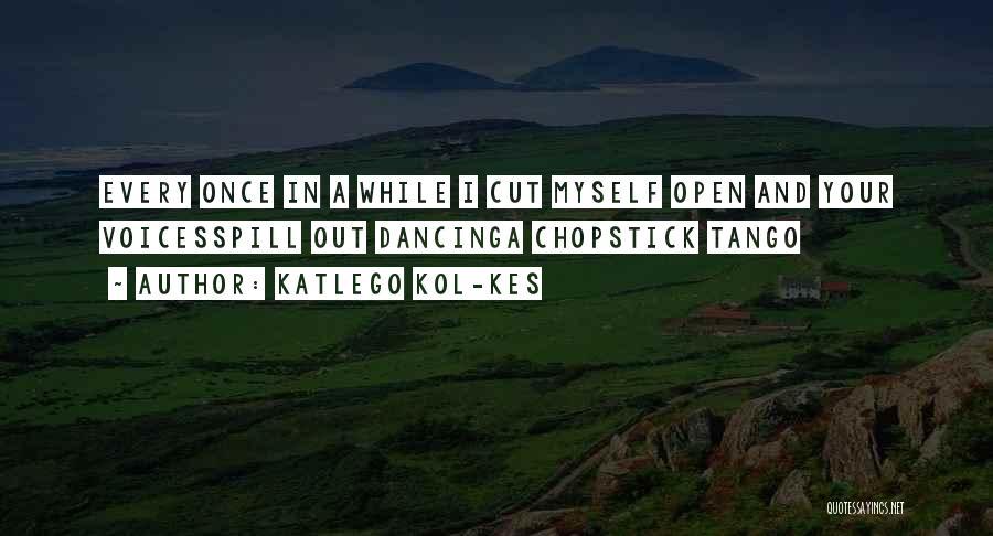 Tango Quotes By Katlego Kol-Kes