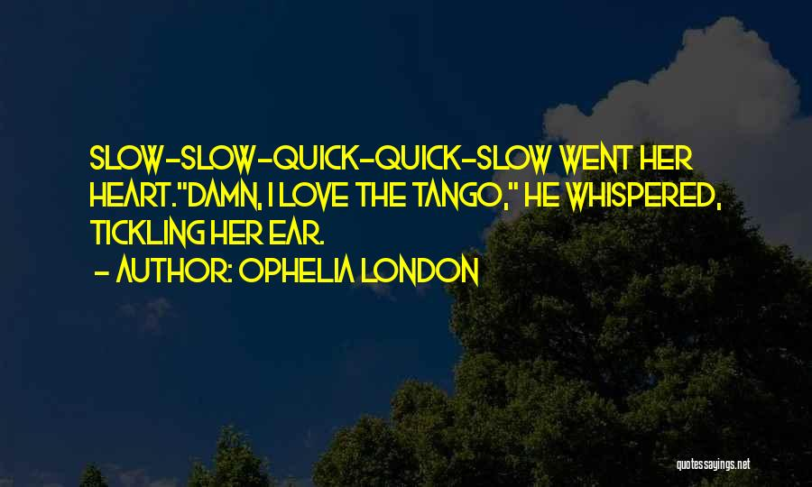 Tango Quotes By Ophelia London
