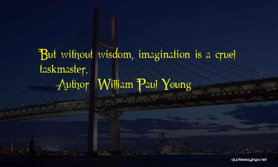 Taskmaster Quotes By William Paul Young