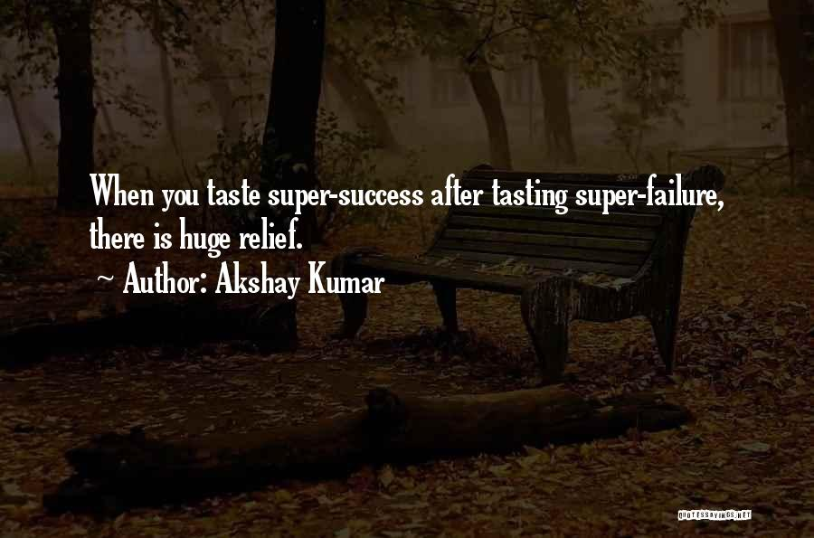 Tasting Success Quotes By Akshay Kumar