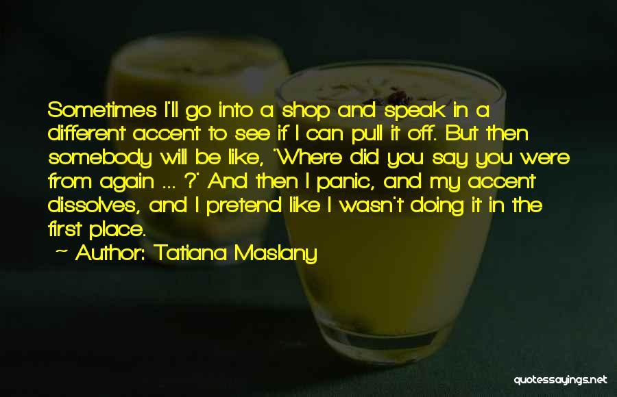 Tatiana Maslany Quotes 1061731