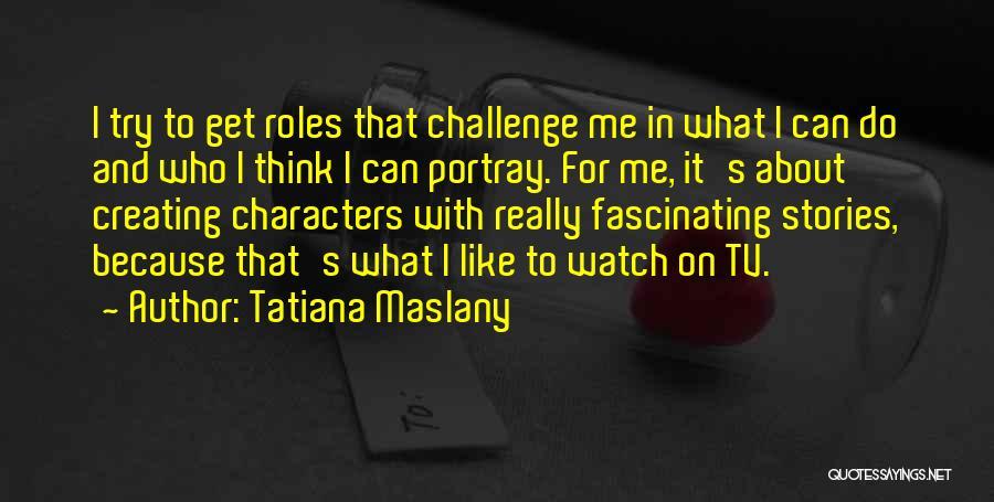 Tatiana Maslany Quotes 1134211