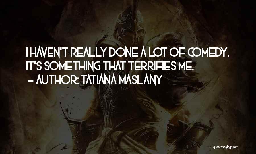 Tatiana Maslany Quotes 1141524