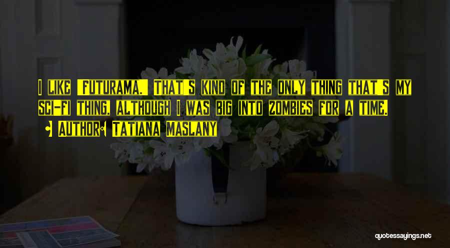 Tatiana Maslany Quotes 1480847