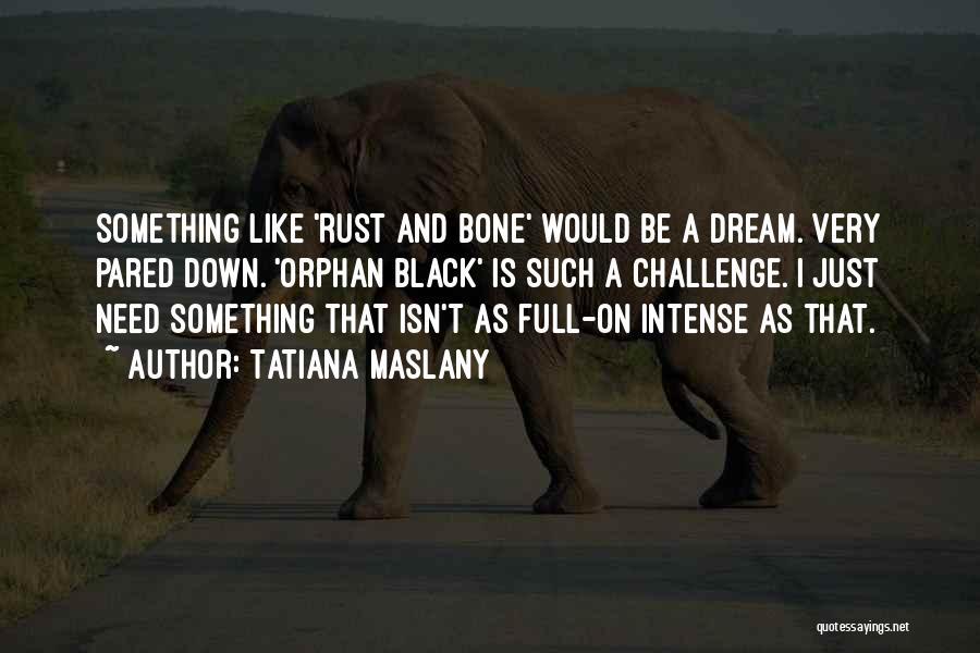 Tatiana Maslany Quotes 1799284