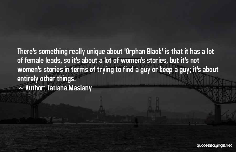 Tatiana Maslany Quotes 590334