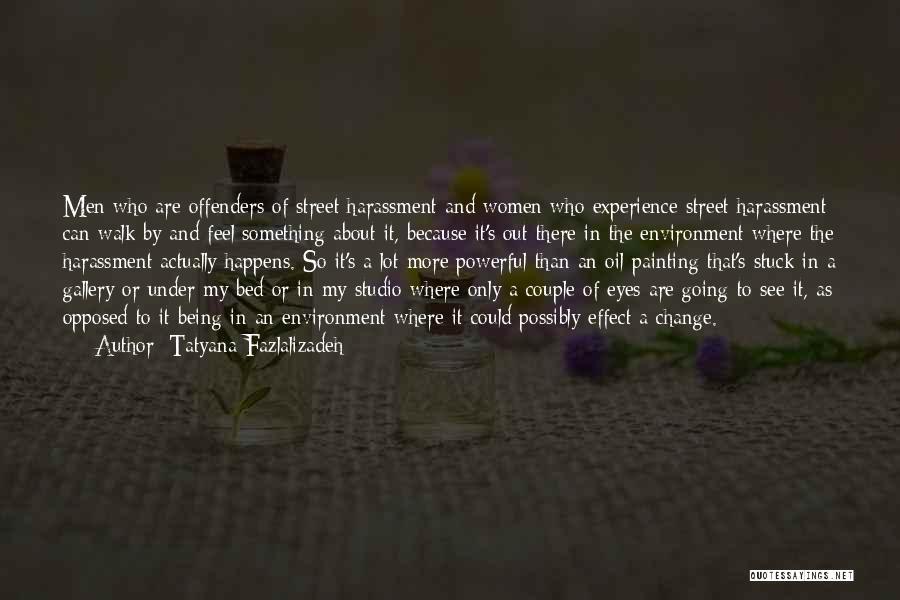 Tatyana Fazlalizadeh Quotes 1805111