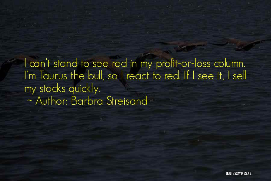 Taurus Quotes By Barbra Streisand