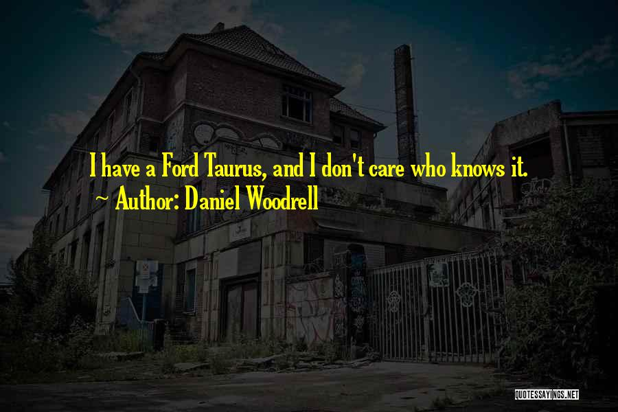 Taurus Quotes By Daniel Woodrell