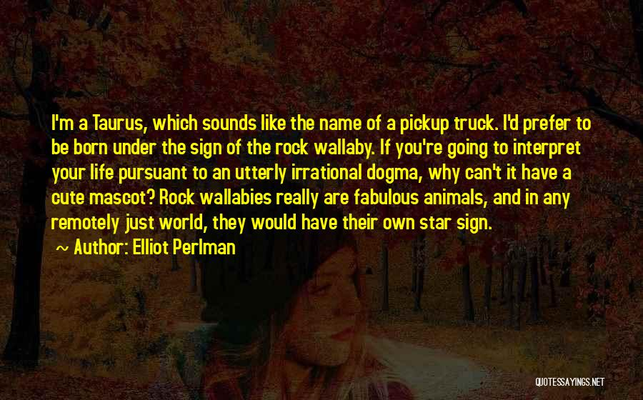 Taurus Quotes By Elliot Perlman