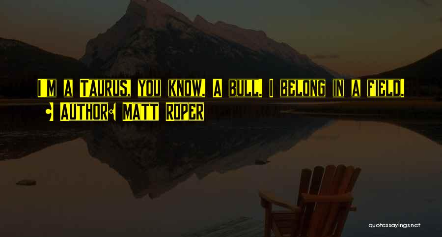 Taurus Quotes By Matt Roper