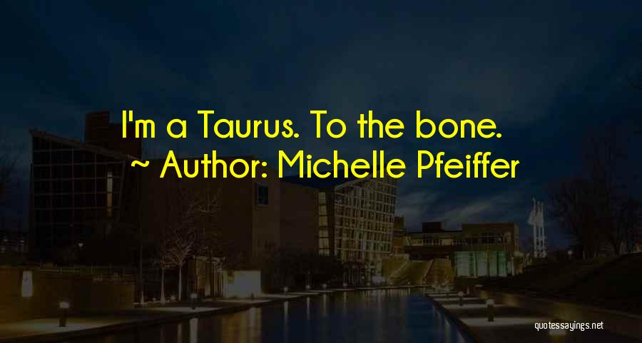Taurus Quotes By Michelle Pfeiffer