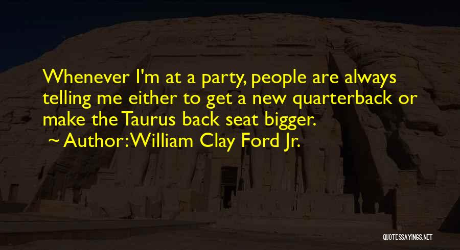 Taurus Quotes By William Clay Ford Jr.