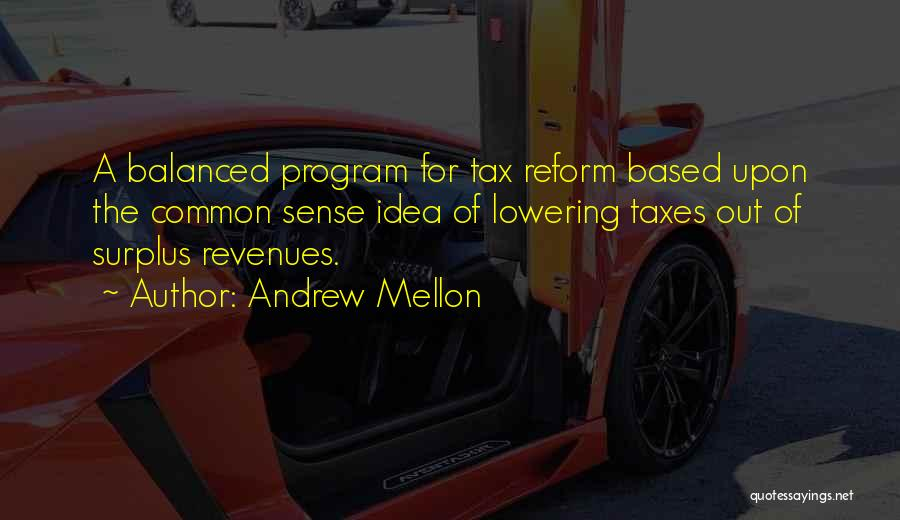 Tax Reform Quotes By Andrew Mellon