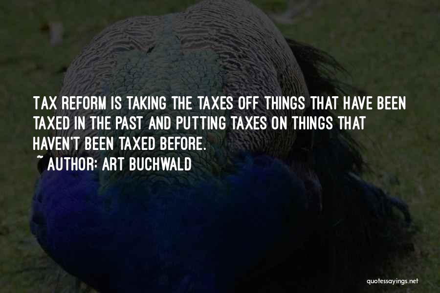 Tax Reform Quotes By Art Buchwald