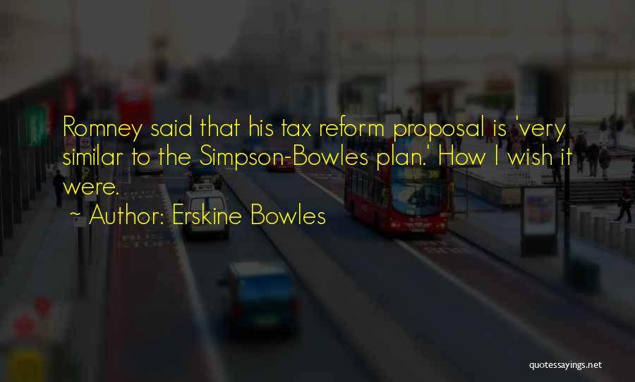 Tax Reform Quotes By Erskine Bowles