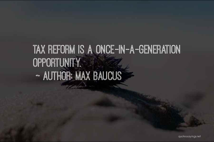Tax Reform Quotes By Max Baucus