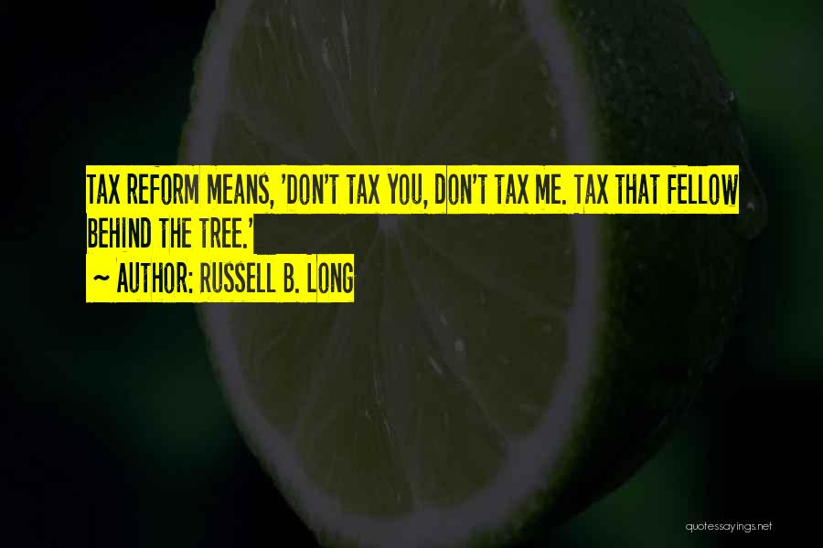 Tax Reform Quotes By Russell B. Long