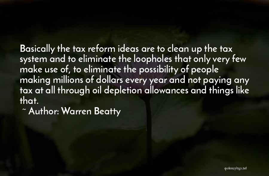 Tax Reform Quotes By Warren Beatty