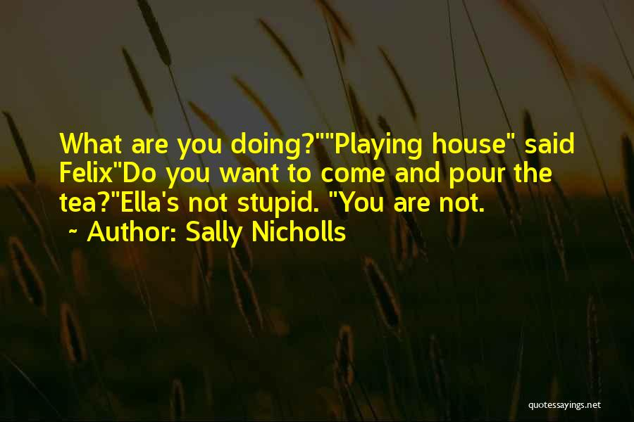 Tea House Quotes By Sally Nicholls