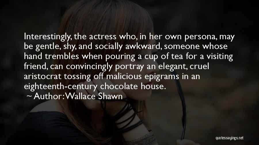 Tea House Quotes By Wallace Shawn