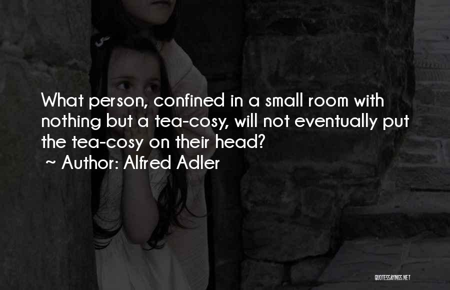 Tea Room Quotes By Alfred Adler