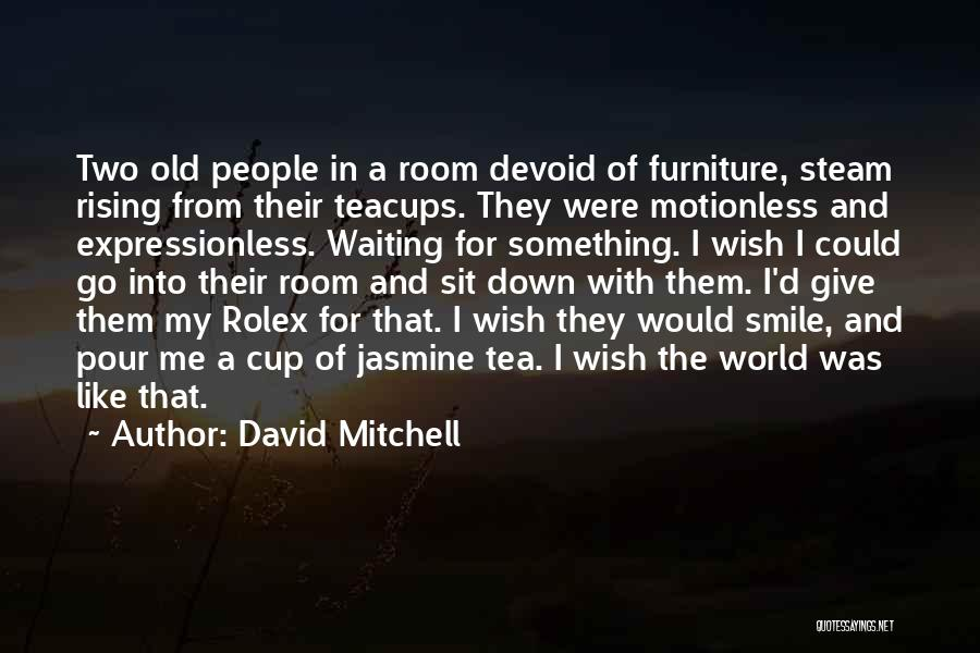 Tea Room Quotes By David Mitchell