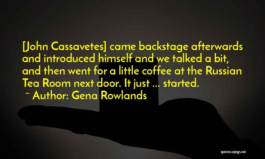 Tea Room Quotes By Gena Rowlands