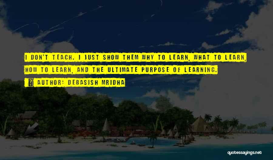 Teaching Learning And Education Quotes By Debasish Mridha