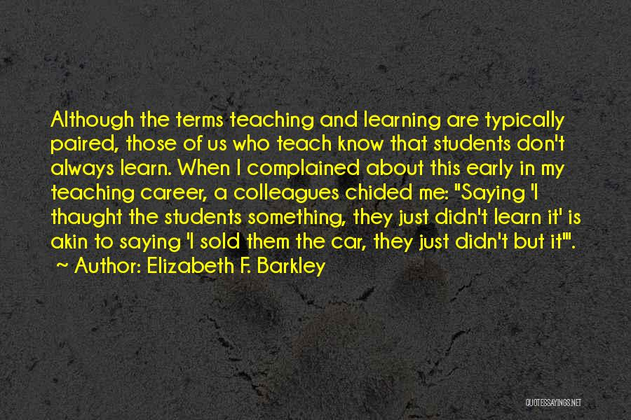 Teaching Learning And Education Quotes By Elizabeth F. Barkley