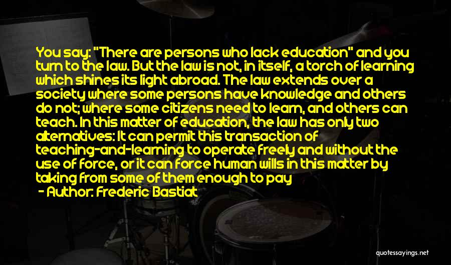 Teaching Learning And Education Quotes By Frederic Bastiat