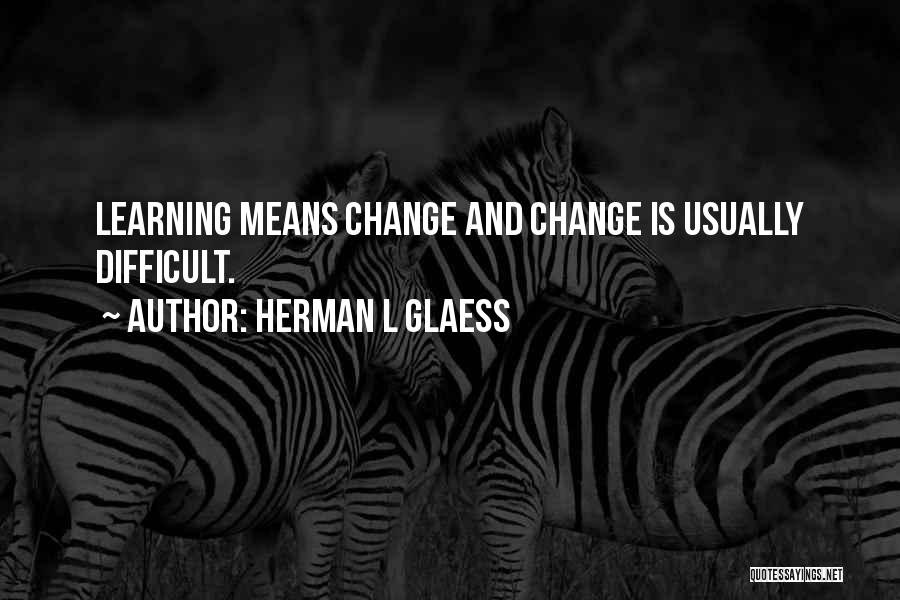 Teaching Learning And Education Quotes By Herman L Glaess