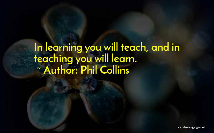 Teaching Learning And Education Quotes By Phil Collins
