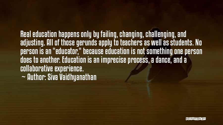 Teaching Learning And Education Quotes By Siva Vaidhyanathan