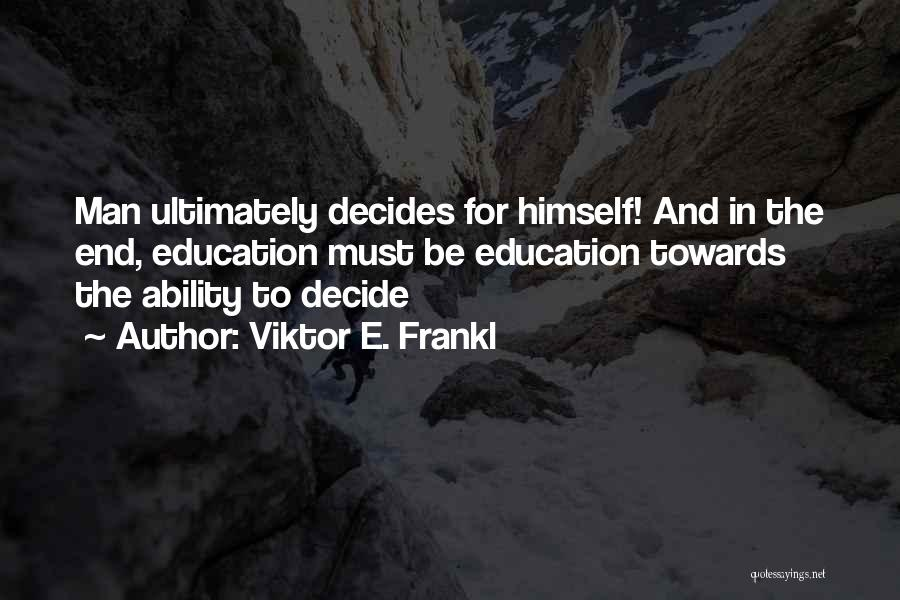 Teaching Learning And Education Quotes By Viktor E. Frankl