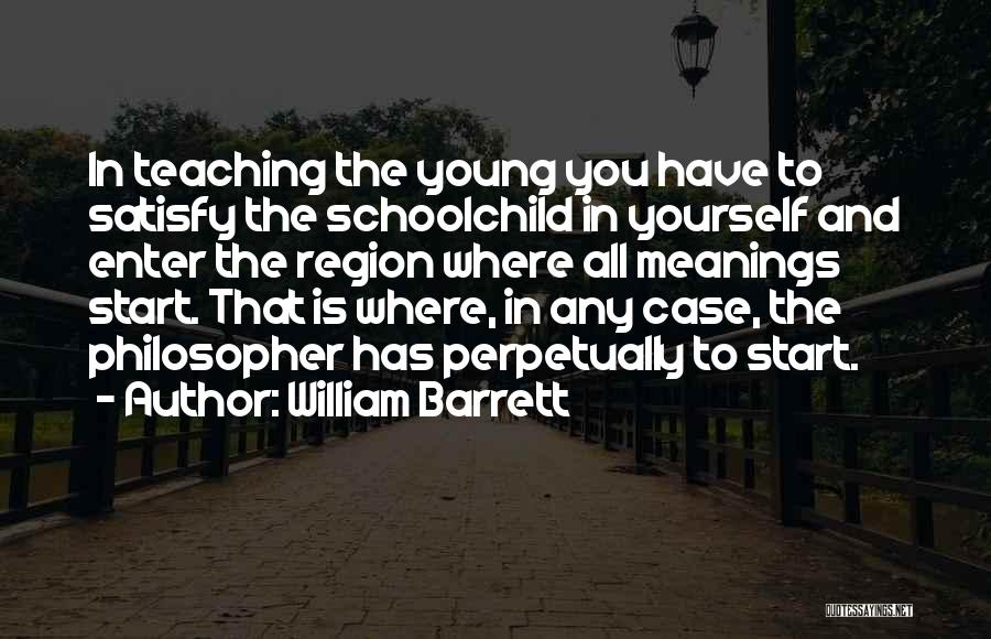 Teaching Learning And Education Quotes By William Barrett
