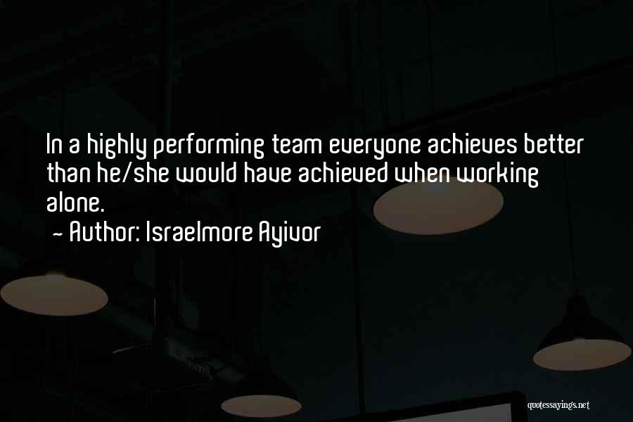 Team Achievement Quotes By Israelmore Ayivor